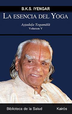LA ESENCIA DEL YOGA, B.K.S. IYENGAR - Astadala Yogamala V