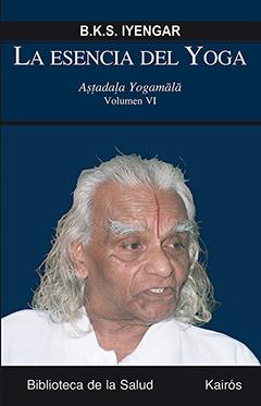 LA ESENCIA DEL YOGA, B.K.S. IYENGAR - Astadala Yogamala VI
