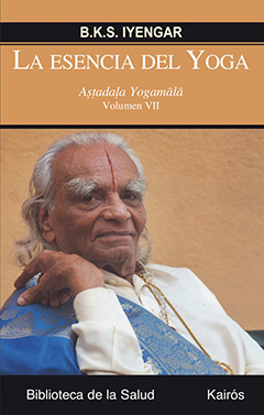 LA ESENCIA DEL YOGA, B.K.S. IYENGAR - Astadala Yogamala VII