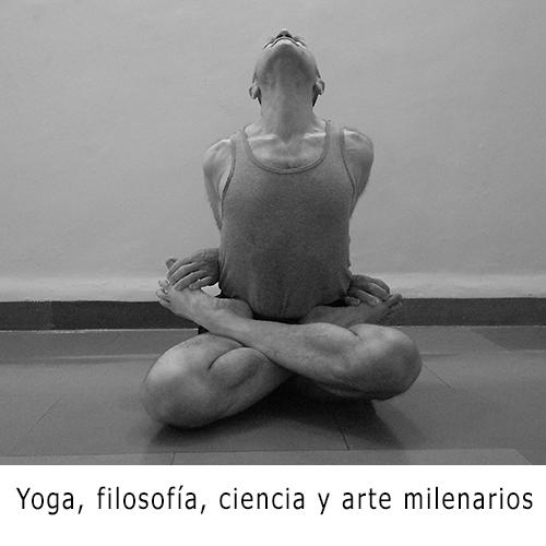 Yoga, filosofía, ciencia y arte milenarios